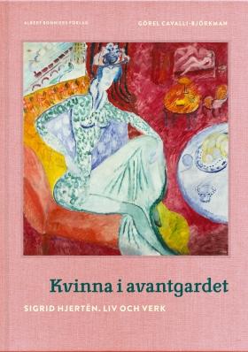 Kvinna i avantgardet : Sigrid Hjertén - liv och verk av Görel Cavalli-Björkman