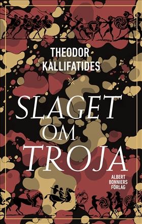 Slaget om Troja : Fritt efter Iliaden av Theodor Kallifatides