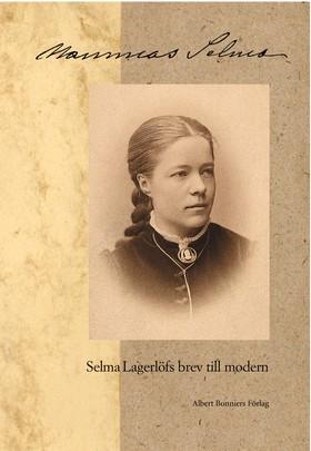 Mammas Selma - Selma Lagerlöfs brev till modern av Selma Lagerlöf