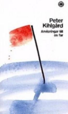 Anvisningar till en far av Peter Kihlgård