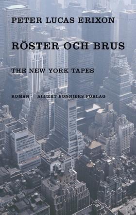 Röster och brus The New York tapes av Peter Lucas Erixon