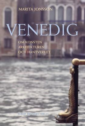Venedig. Om konsten, arkitekturen och hantverket