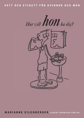 Hur vill HON ha dig? Vett och etikett för kvinnor och män.