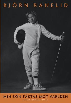 Min son fäktas mot världen av Björn Ranelid