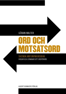 Ord och motsatsord : svensk antonymordbok av Göran Walter
