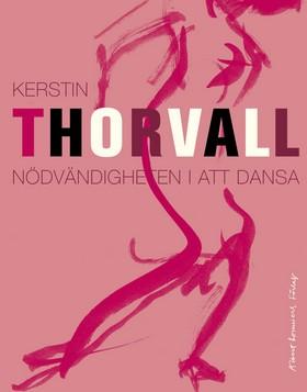 Nödvändigheten i att dansa av Kerstin Thorvall