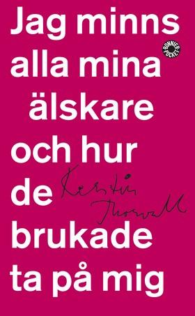 Jag minns alla mina älskare och hur de brukade ta på mig av Kerstin Thorvall