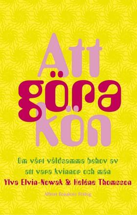 Att göra kön : Om vårt våldsamma behov av att vara kvinnor och män av Heléne Thomsson