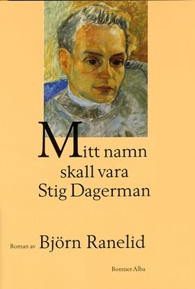 Mitt namn skall vara Stig Dagerman av Björn Ranelid