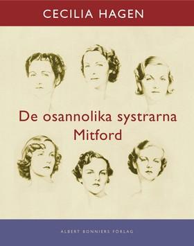 De osannolika systrarna Mitford : En sannsaga av Cecilia Hagen
