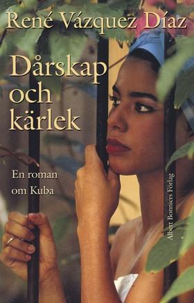 Dårskap och kärlek : En roman om Kuba av René Vázquez Díaz
