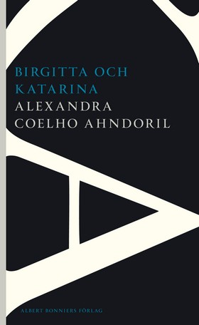 Birgitta och Katarina av Alexandra Coelho Ahndoril
