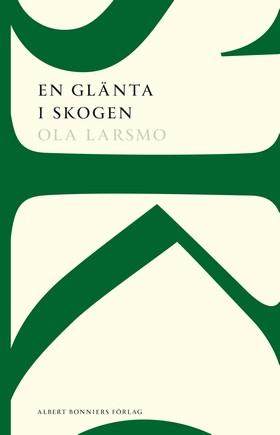 En glänta i skogen : roman av Ola Larsmo