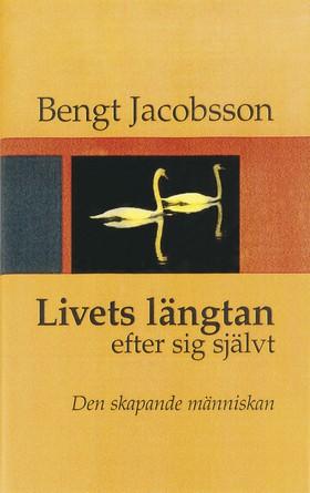 Livets längtan efter sig självt av Bengt Jacobsson
