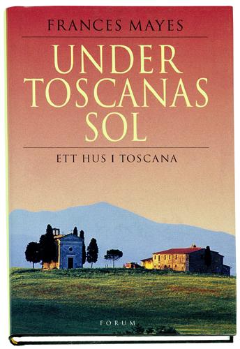 Under Toscanas sol. Ett hus i Toscana