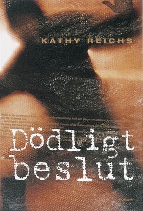 Dödligt beslut av Kathy Reichs