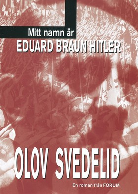 Mitt namn är Eduard Braun Hitler av Olov Svedelid