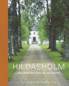 Hildasholm : Axel Munthes gåva till sin hustru av Annica Triberg