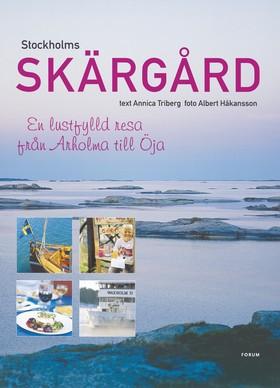 Stockholms skärgård : en lustfylld resa från Arholma till Öja av Annica Triberg