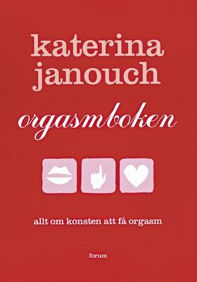 Orgasmboken : allt om konsten att få orgasm av Katerina Janouch