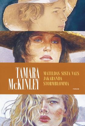 Matildas sista vals/Jakaranda/Stormblomma av Tamara McKinley