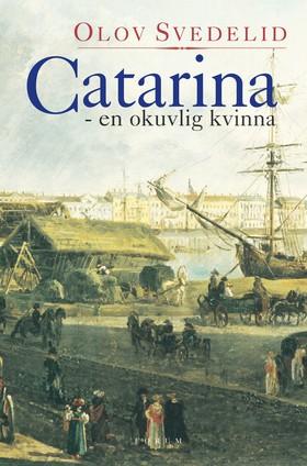 Catarina : en okuvlig kvinna av Olov Svedelid