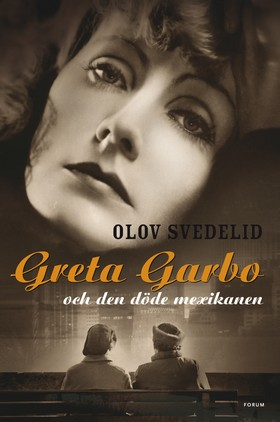 Greta Garbo och den döde mexikanen av Olov Svedelid