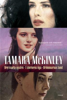 Den svarta opalen / I stormens öga / Drömmarnas land av Tamara McKinley