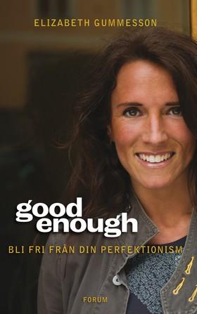 Good enough : bli fri från din perfektionism av Elizabeth Gummesson