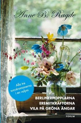 Berlinerpopplarna ; Eremitkräftorna ; Vila på gröna ängar av Anne B. Ragde