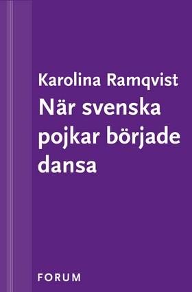 E-bok När svenska pojkar började dansa av Karolina Ramqvist