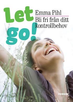 E-bok Let go! Bli fri från ditt kontrollbehov av Emma Pihl