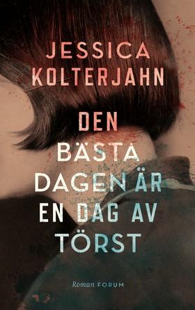 Bokomslag till Jessica Kolterjahns Den bästa dagen är en dag av törst