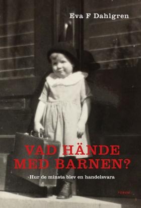 E-bok Vad hände med barnen? : hur de minsta blev en handelsvara av Eva F Dahlgren