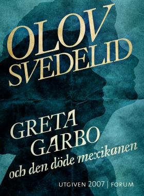 E-bok Greta Garbo och den döde mexikanen av Olov Svedelid
