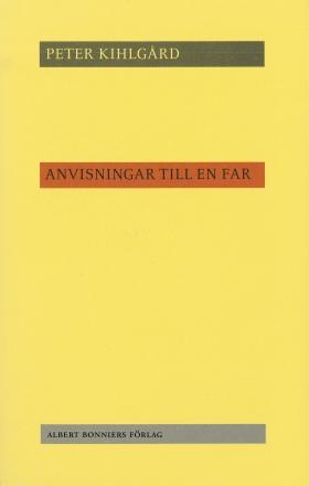 E-bok Anvisningar till en far av Peter Kihlgård
