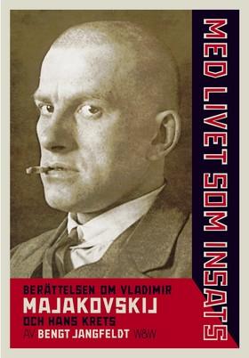 E-bok Med livet som insats : berättelsen om Vladimir Majakovskij och hans krets av Bengt Jangfeldt