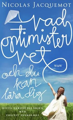 E-bok Vad optimister vet - och du kan lära dig : Hitta vardagsglädjen med positiv psykologi av Nicolas Jacquemot