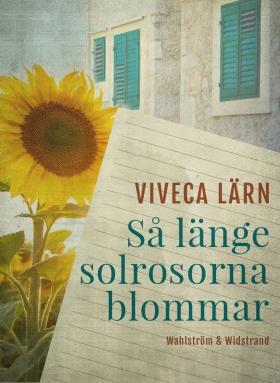 E-bok Så länge solrosorna blommar av Viveca Lärn