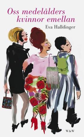 E-bok Oss medelålders kvinnor emellan av Eva Halldinger