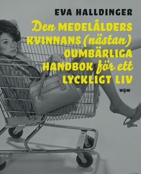 E-bok Den medelålders kvinnans (nästan) oumbärliga handbok för ett lyckligt liv av Eva Halldinger