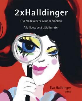E-bok 2 x Halldinger: Oss medelålders kvinnor emellan ; Alla livets små djävligheter av Eva Halldinger