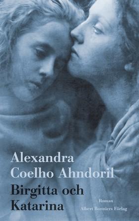 E-bok Birgitta och Katarina av Alexandra Coelho Ahndoril