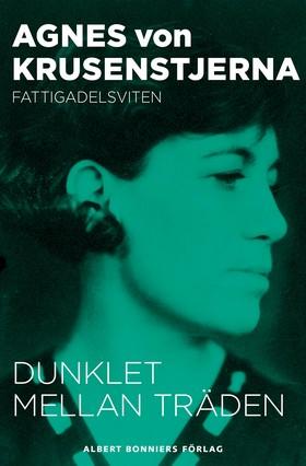 E-bok Dunklet mellan träden av Agnes von Krusenstjerna