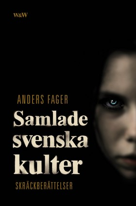 E-bok Samlade svenska kulter : skräckberättelser av Anders Fager