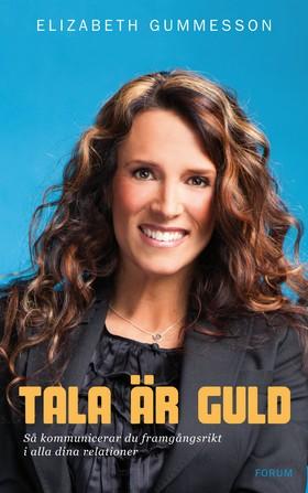 E-bok Tala är guld : så kommunicerar du framgångsrikt i alla dina relationer av Elizabeth Gummesson