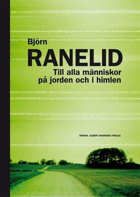 E-bok Till alla människor på jorden och i himlen av Björn Ranelid