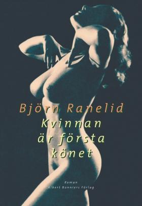 E-bok Kvinnan är första könet av Björn Ranelid