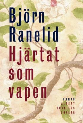 E-bok Hjärtat som vapen av Björn Ranelid