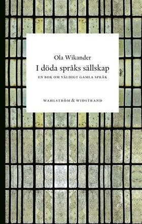 I döda språks sällskap : En bok om väldigt gamla språk av Ola Wikander